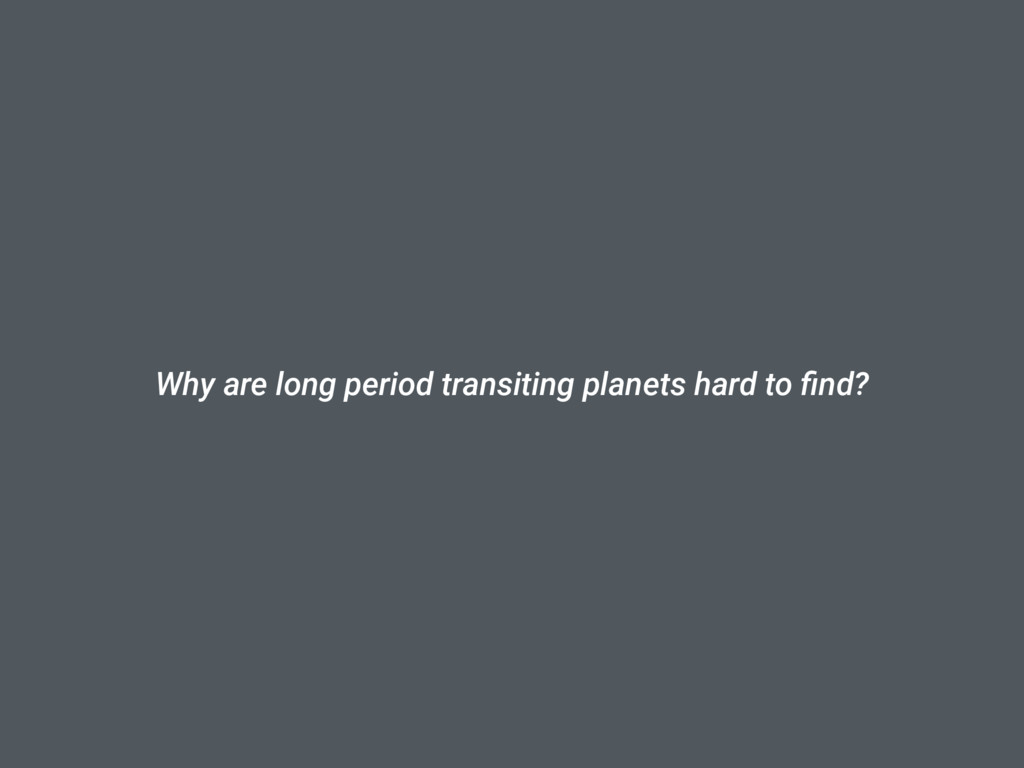 Why are long period transiting planets hard to ...
