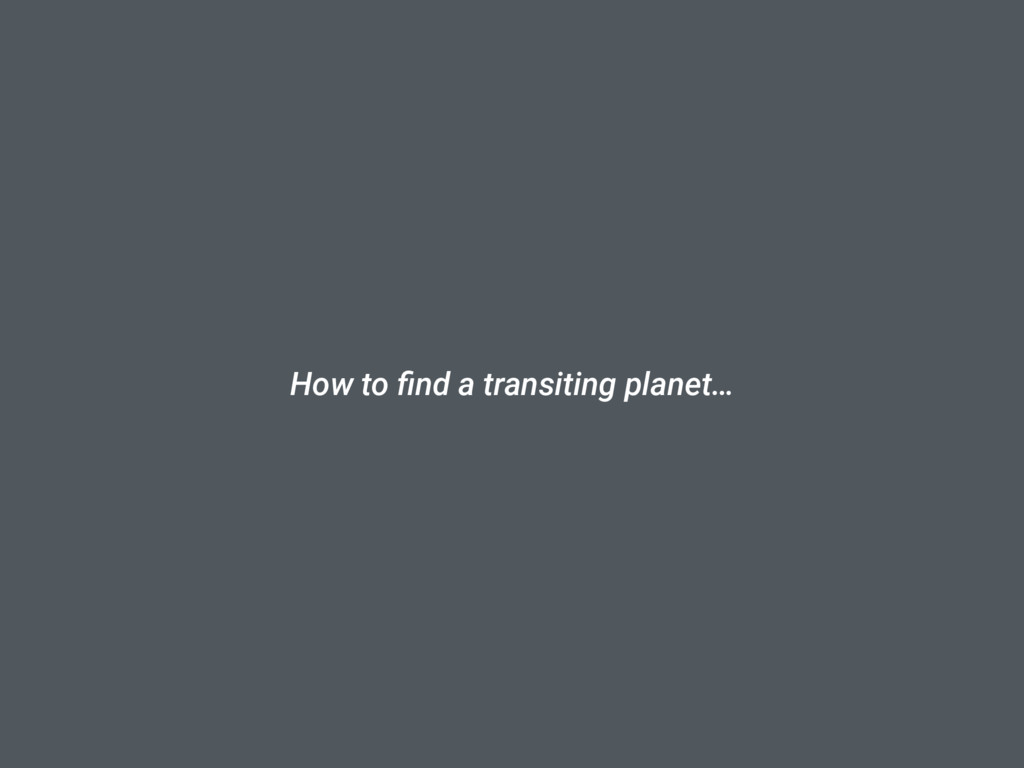 How to find a transiting planet…