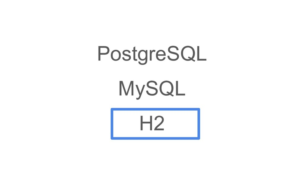 PostgreSQL MySQL H2