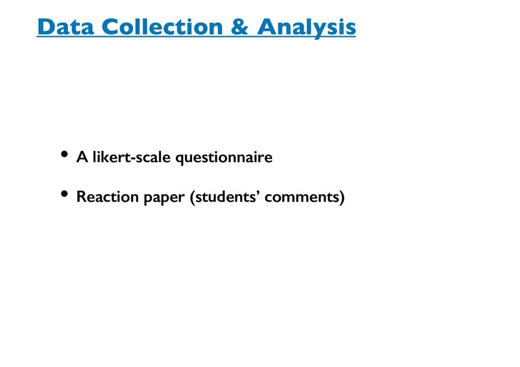 • A likert-scale questionnaire • Reaction paper...