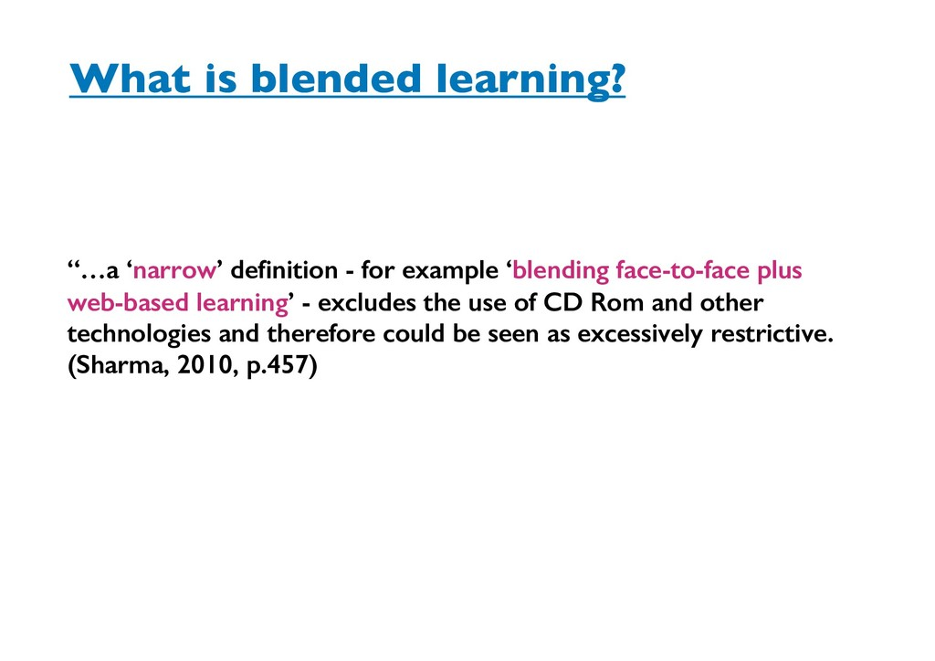 "What is blended learning? ""…a 'narrow' definiti..."