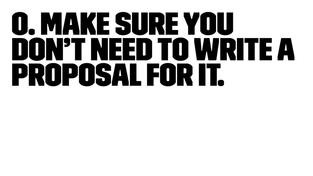 0. Make sure you don't need to write a proposal...