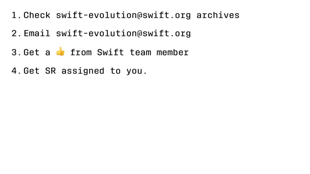 1.Check swift-evolution@swift.org archives 2.Em...
