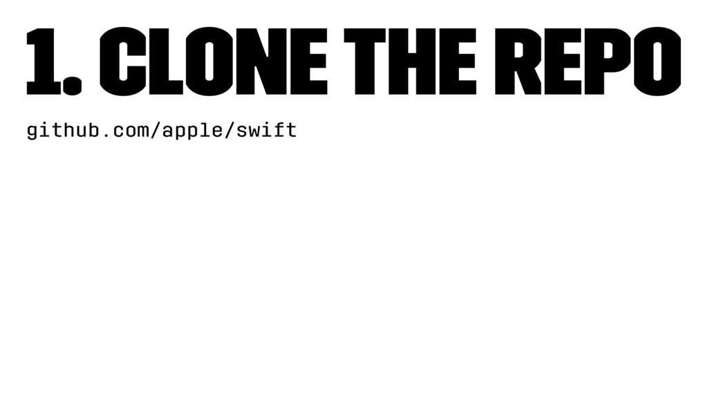 1. Clone the repo github.com/apple/swift