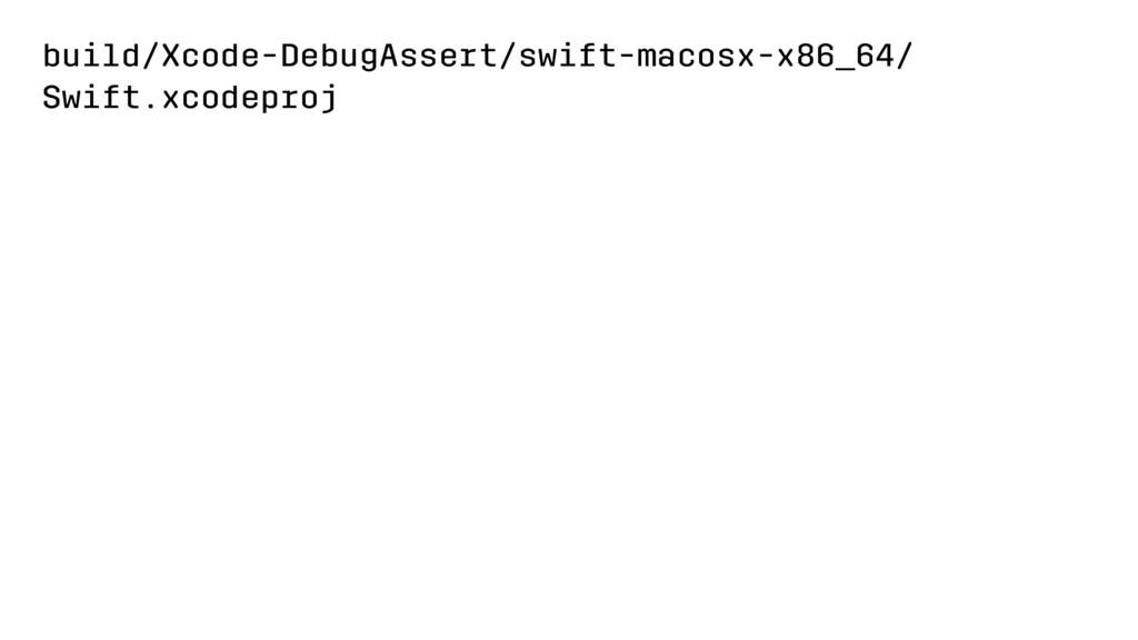 build/Xcode-DebugAssert/swift-macosx-x86_64/ Sw...