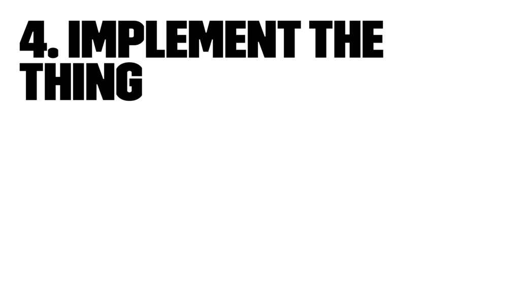 4. Implement the thing