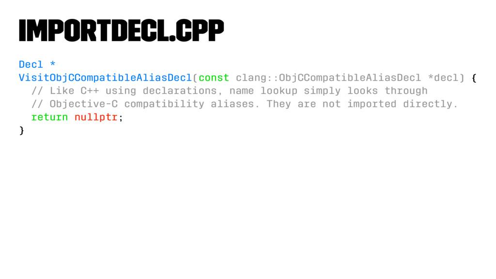 ImportDecl.cpp Decl * VisitObjCCompatibleAliasD...