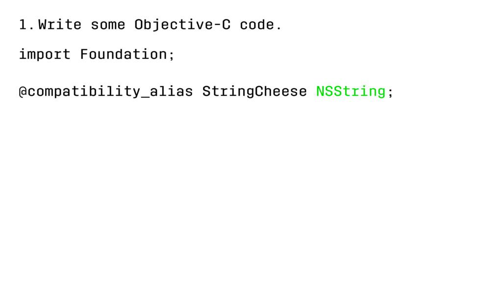 1.Write some Objective-C code. import Foundatio...