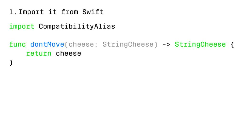 1.Import it from Swift import CompatibilityAlia...