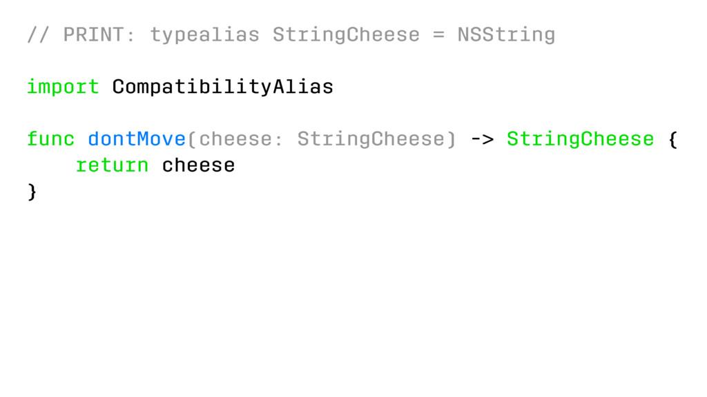 // PRINT: typealias StringCheese = NSString imp...