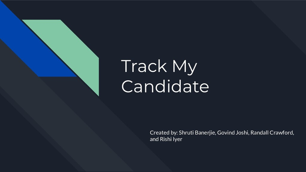 Track My Candidate Created by: Shruti Banerjie,...