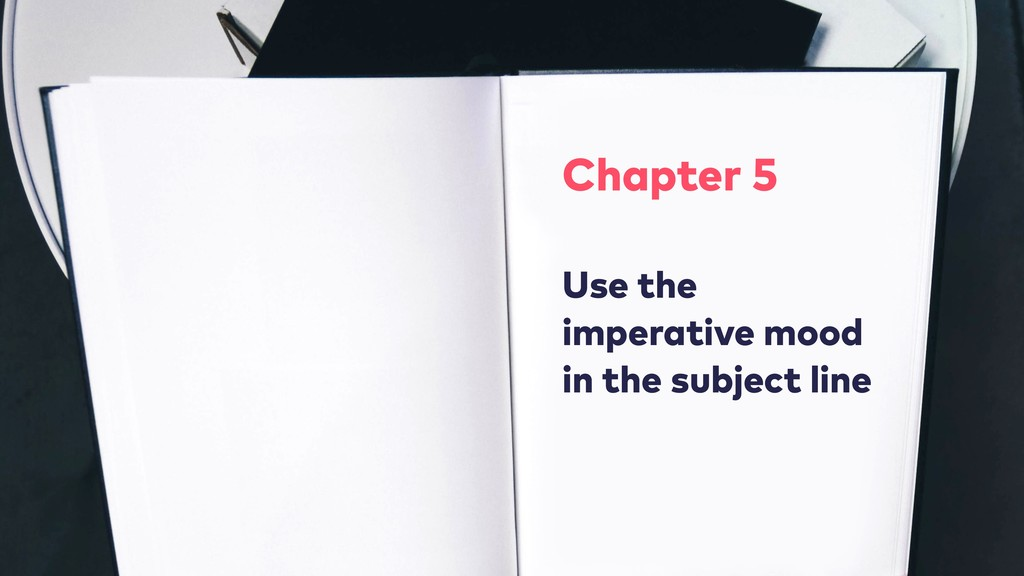 Chapter 5 Use the imperative mood in the subje...