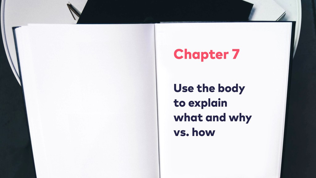 Chapter 7 Use the body to explain what and why...