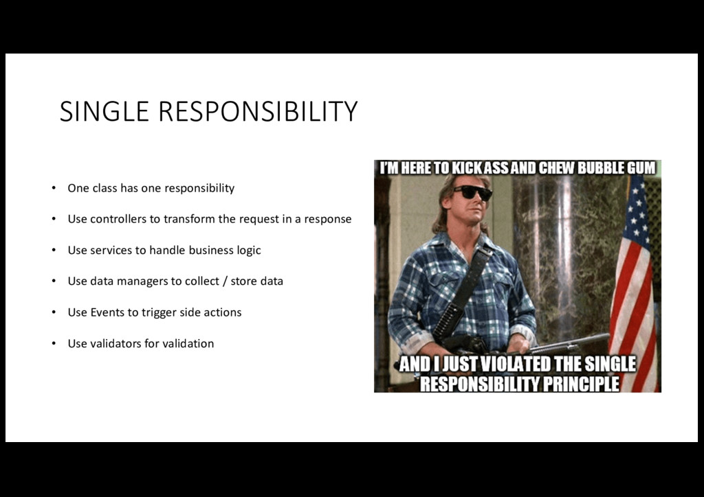 SINGLE RESPONSIBILITY • One class has...