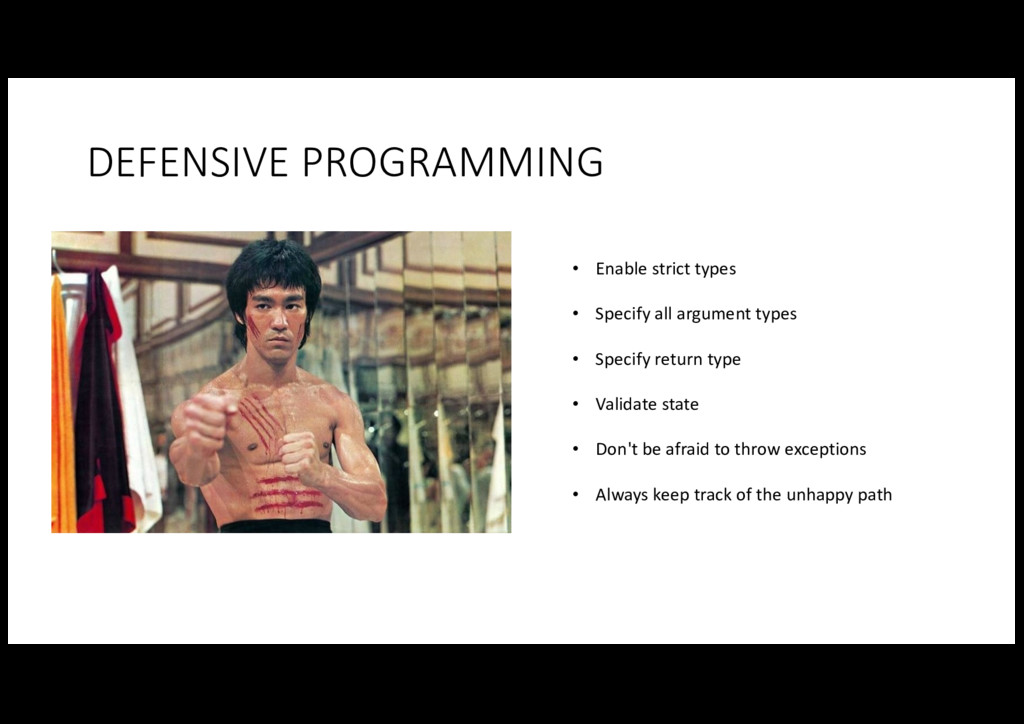 DEFENSIVE PROGRAMMING • Enable strict ...