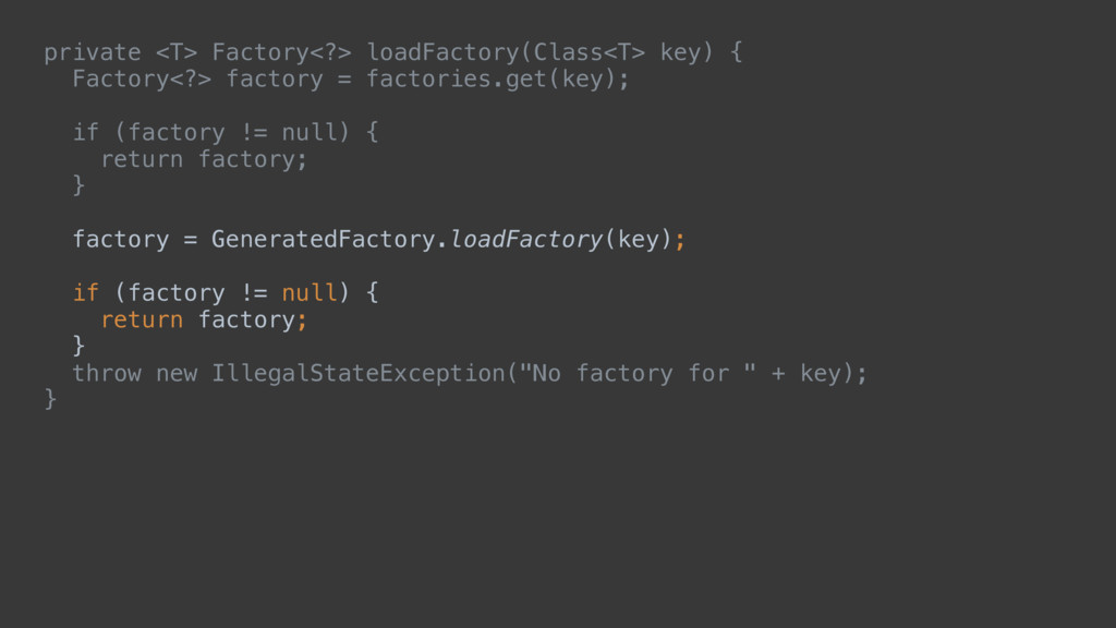 private <T> Factory<?> loadFactory(Class<T> key...