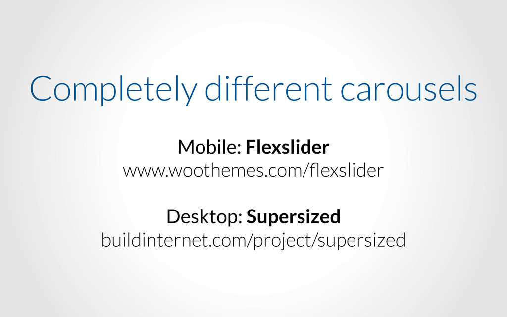 Completely different carousels Mobile: Flexslid...