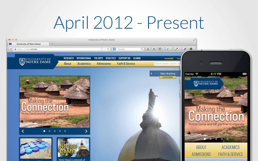 April 2012 - Present