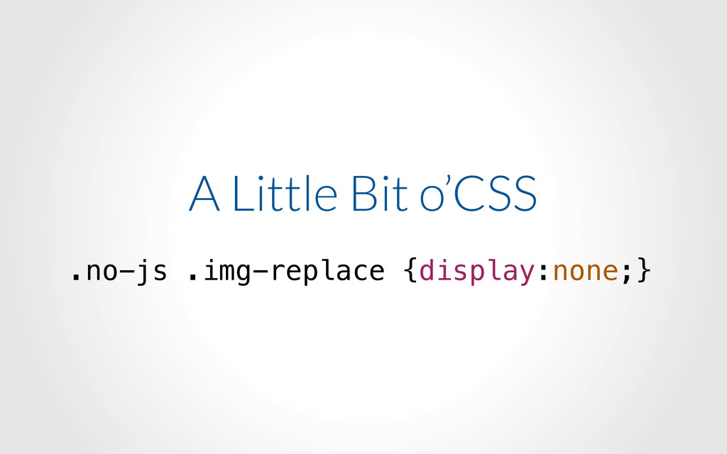 A Little Bit o'CSS .no-js .img-replace {display...