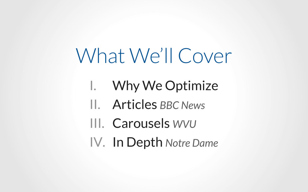 What We'll Cover I. Why We Optimize II. Article...