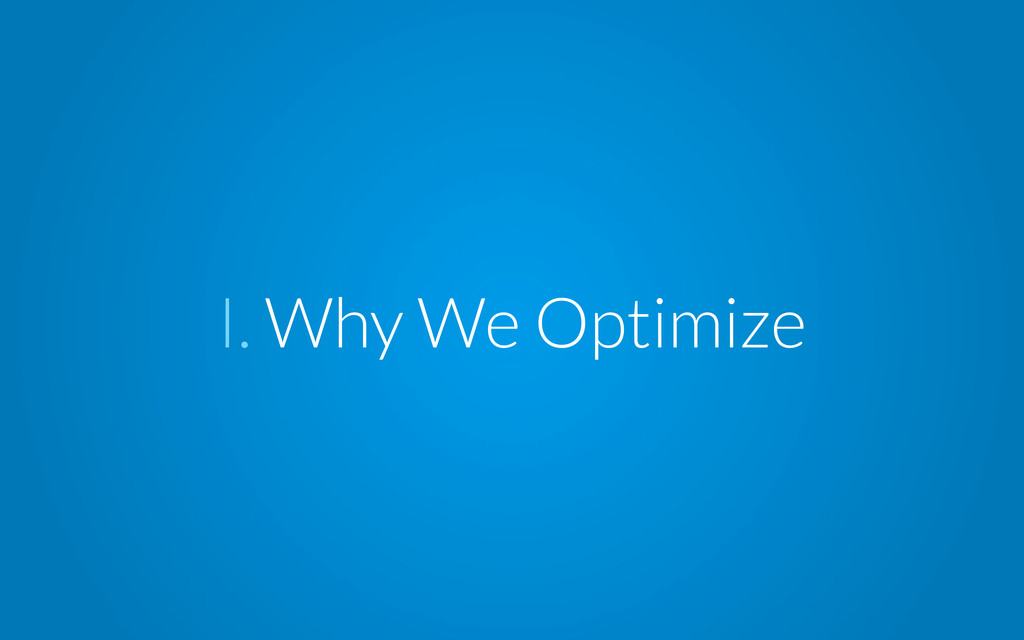 I. Why We Optimize