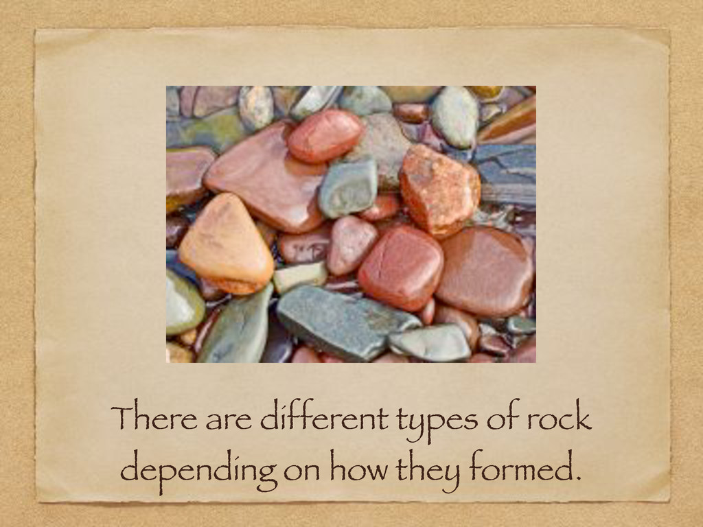 There are different types of rock depending on ...