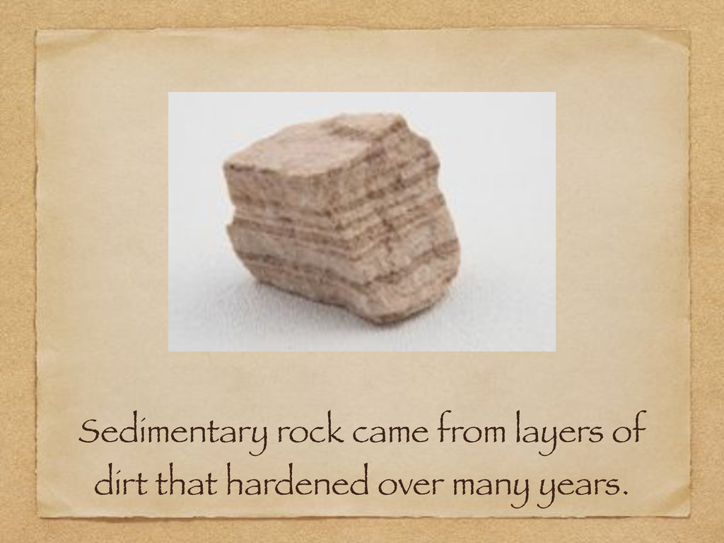 Sedimentary rock came from layers of dirt that ...