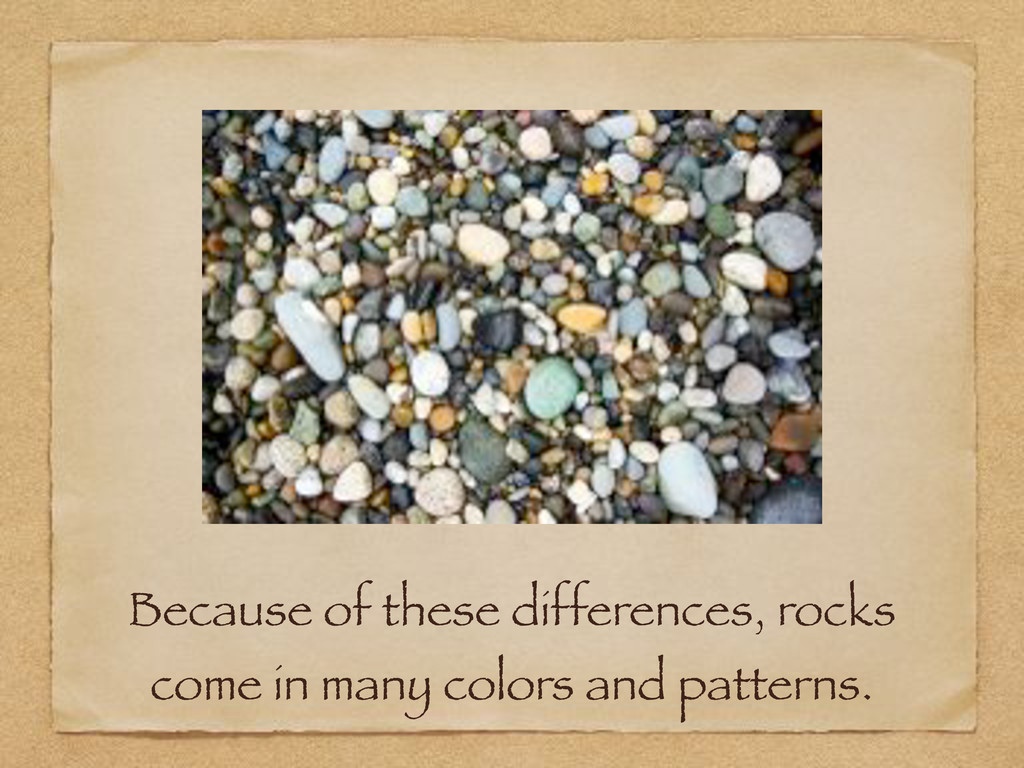 Because of these differences, rocks come in man...