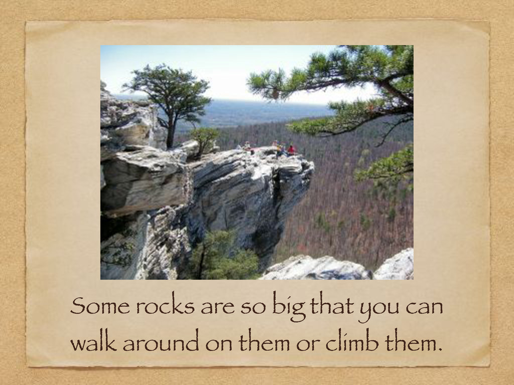 Some rocks are so big that you can walk around ...