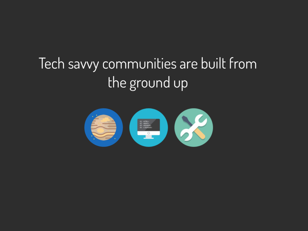 Tech savvy communities are built from  the gro...