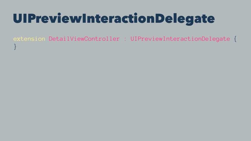 UIPreviewInteractionDelegate extension DetailVi...