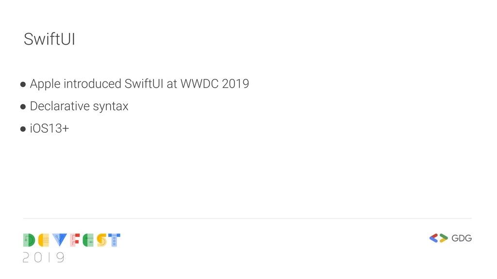 SwiftUI ● Apple introduced SwiftUI at WWDC 2019...