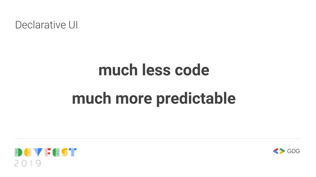 Declarative UI much less code much more predict...