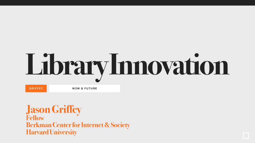 NOW & FUTURE GRIFFEY Library Innovation Jason G...