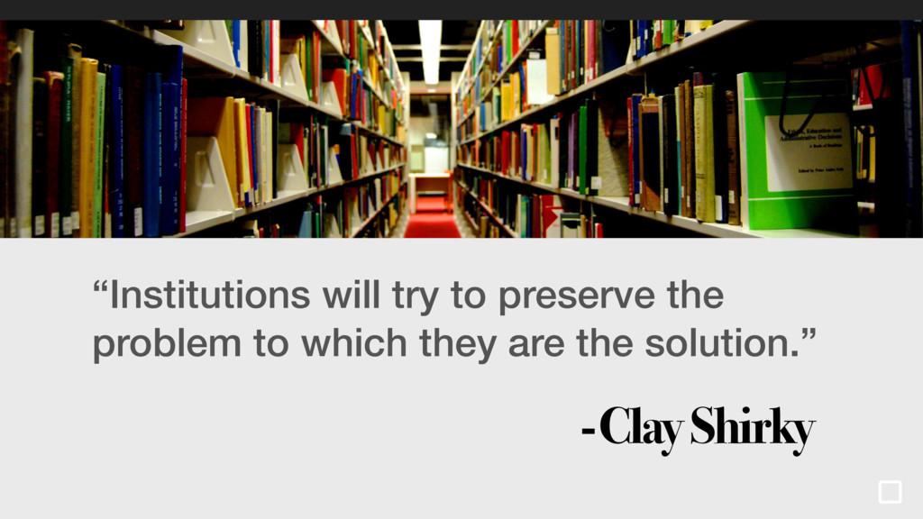 """Institutions will try to preserve the problem ..."