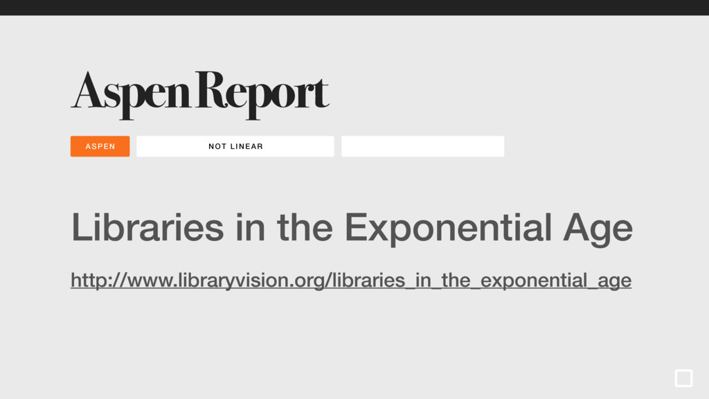 Aspen Report Libraries in the Exponential Age h...