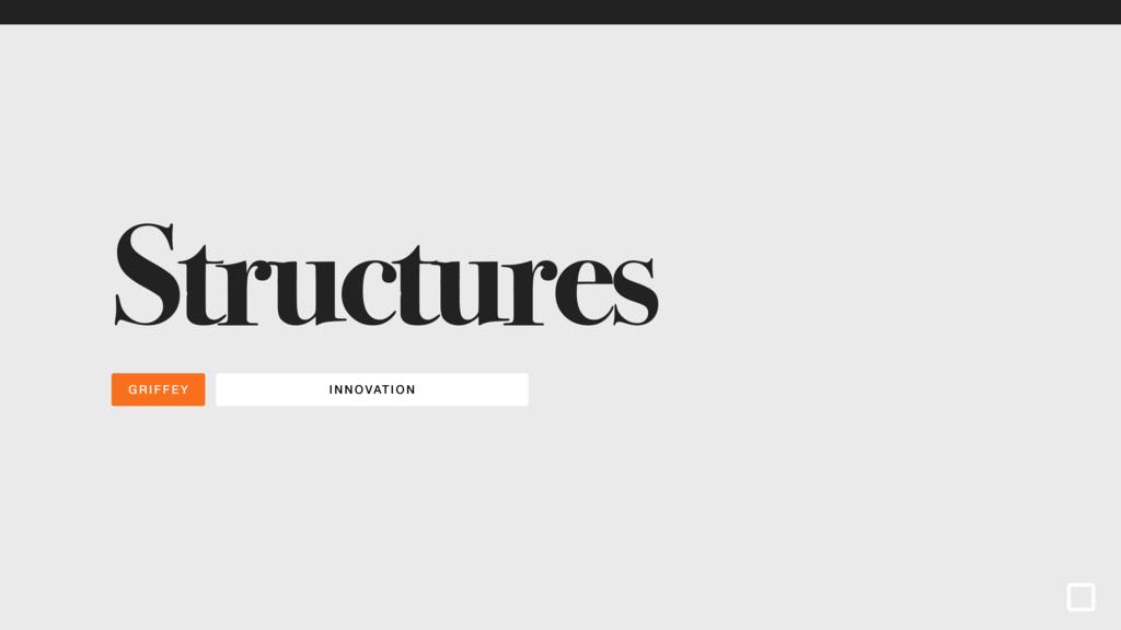 INNOVATI ON GRIFFEY Structures