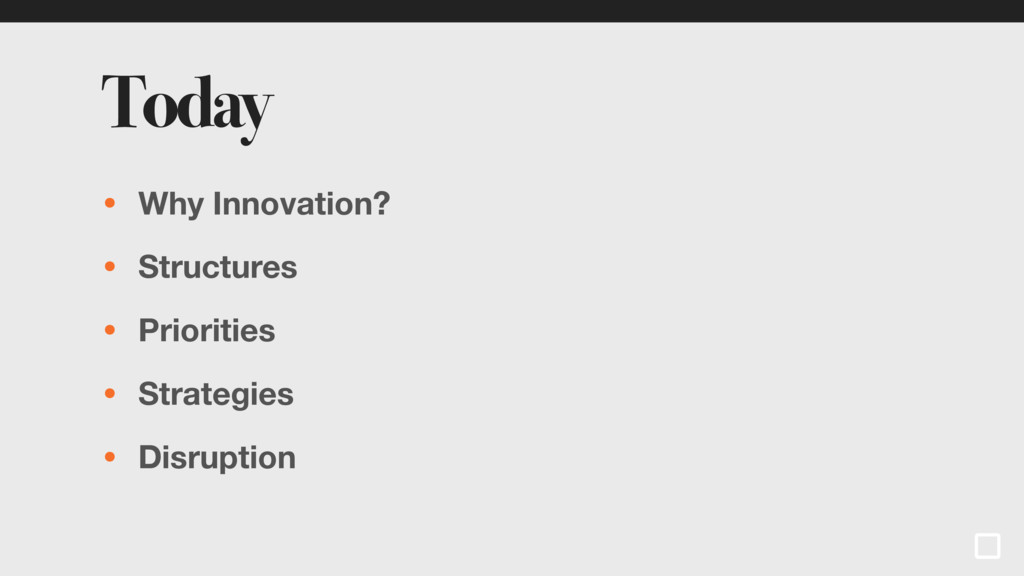 Today • Why Innovation? • Structures • Prioriti...