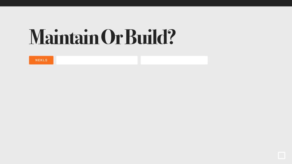 NEKLS Maintain Or Build?
