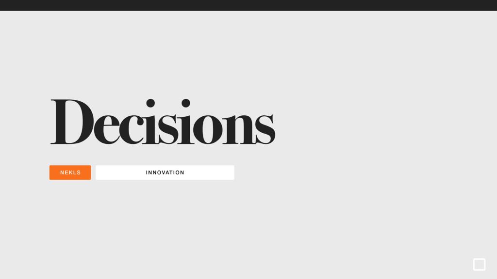 INNOVATI ON NEKLS Decisions