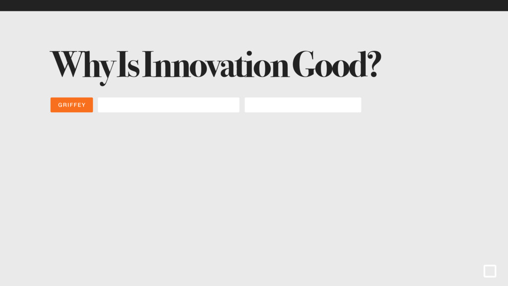 GRIFFEY Why Is Innovation Good?