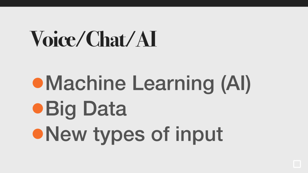 Voice/Chat/AI •Machine Learning (AI) •Big Data ...