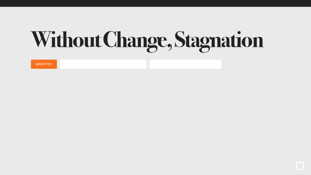 Without Change, Stagnation GRIFFEY