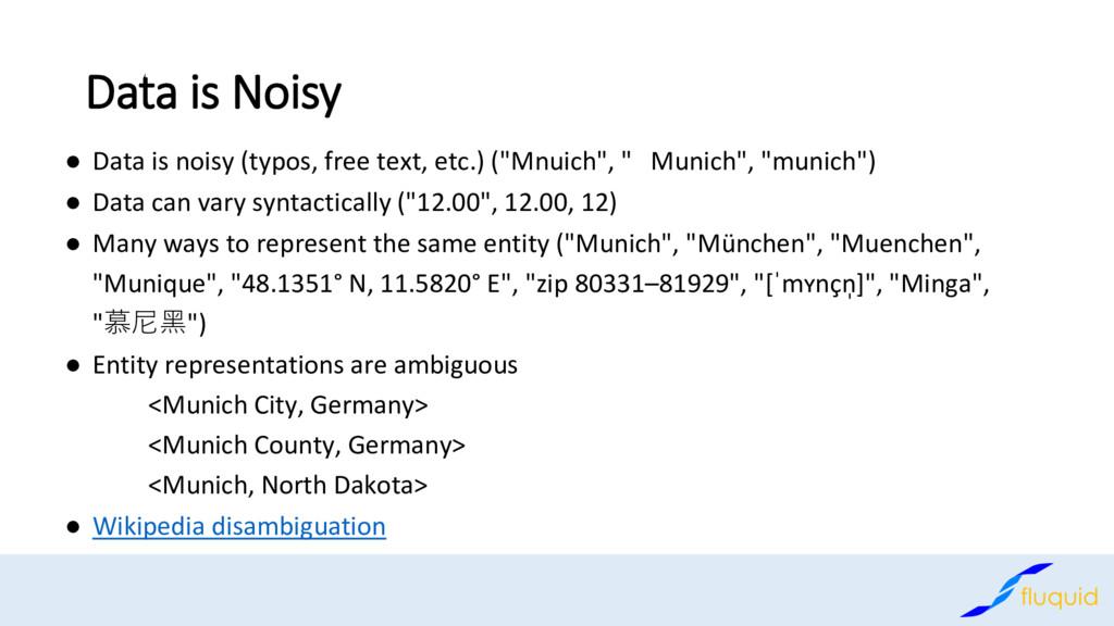 Data is Noisy Data is noisy (typos, free text, ...