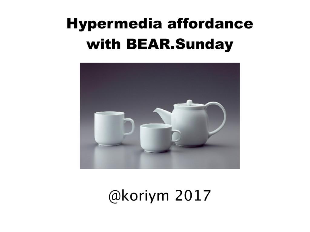 Hypermedia affordance with BEAR.Sunday @koriym ...