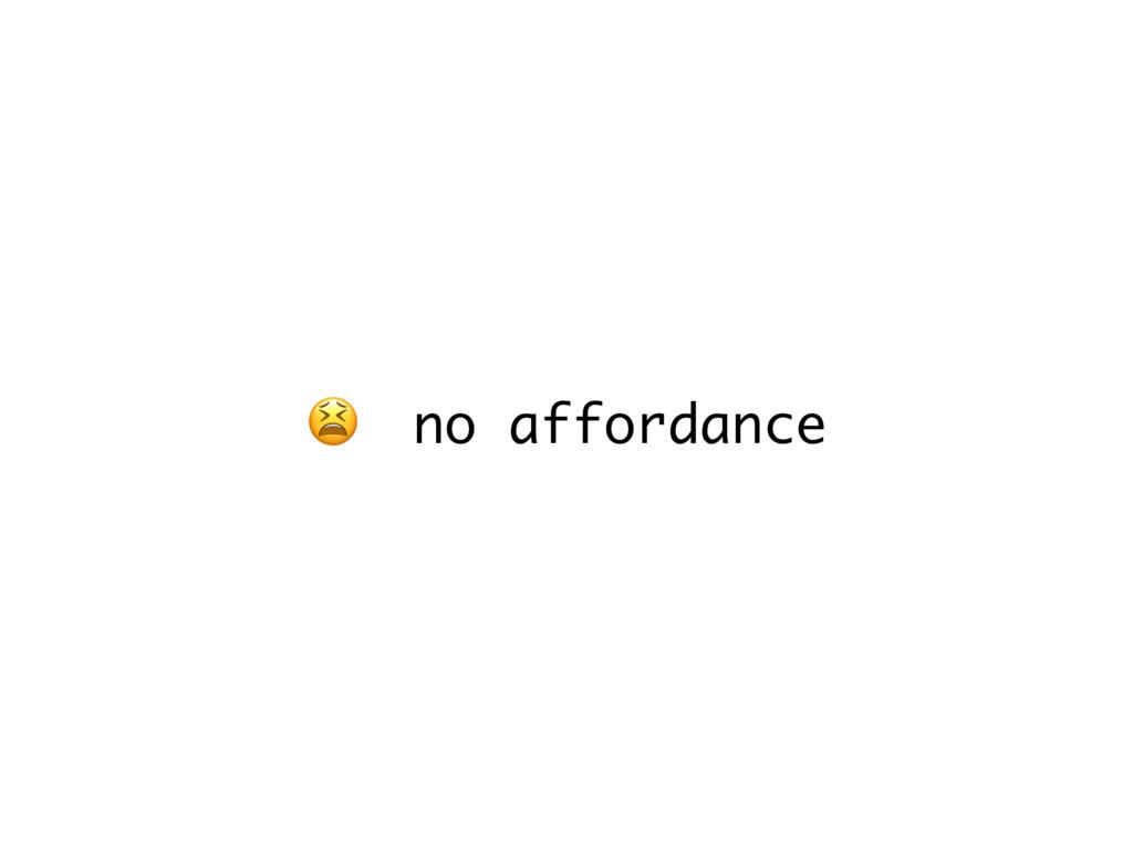 no affordance