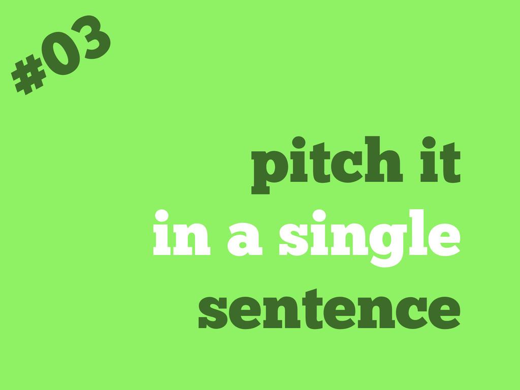 pitch it in a single sentence #03