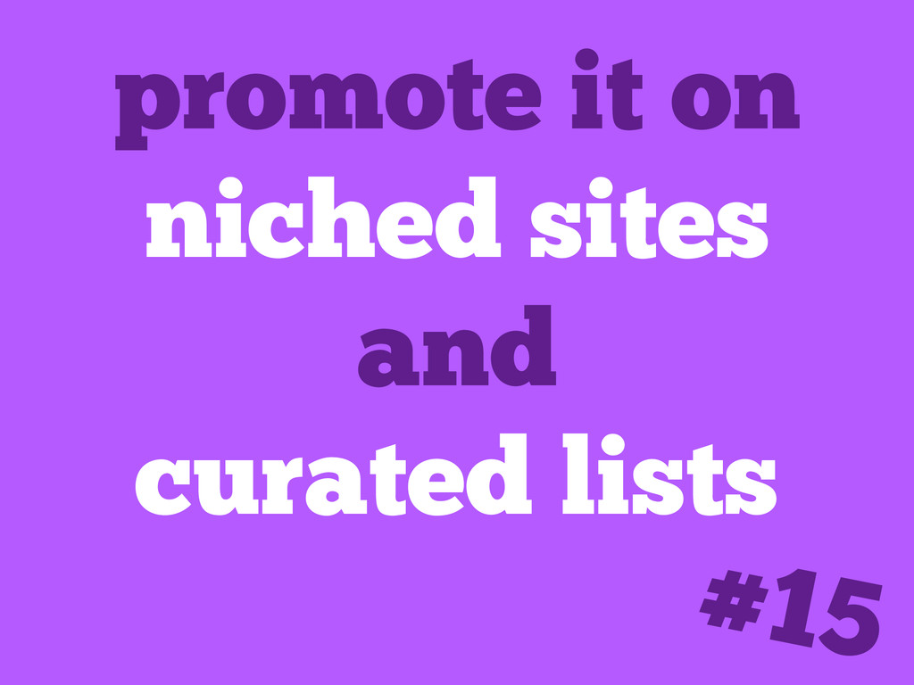 promote it on niched sites and curated lists #15