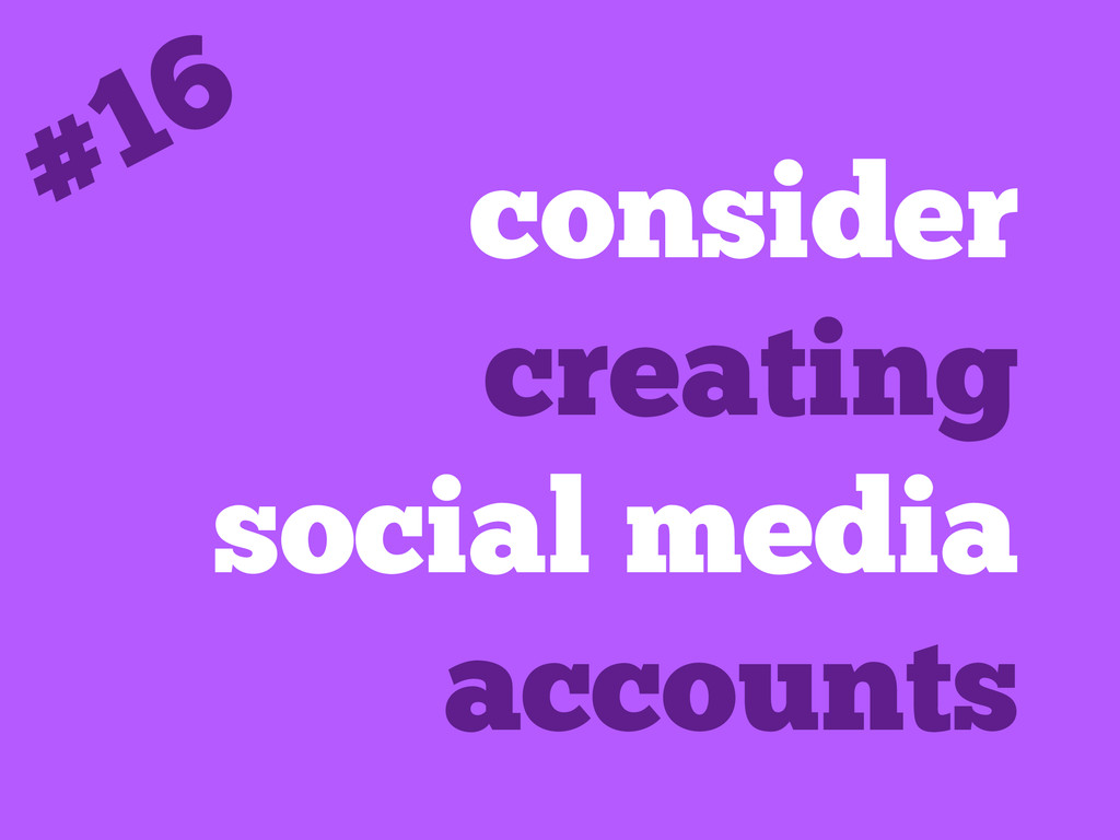 consider creating social media accounts #16