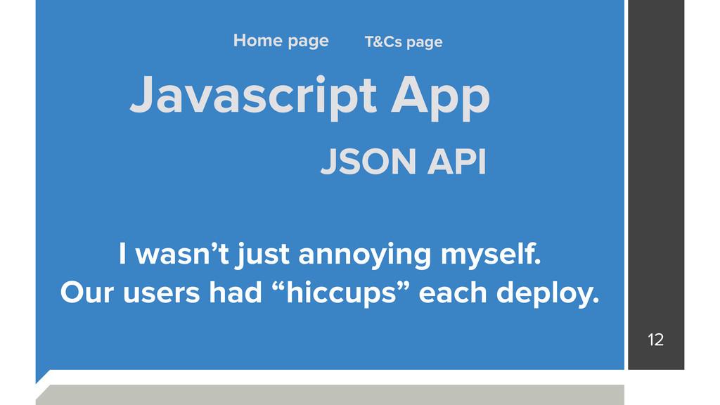 12 Javascript App JSON API T&Cs page Home page ...